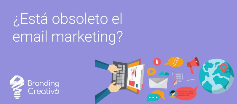 ¿Está obsoleto el email marketing?