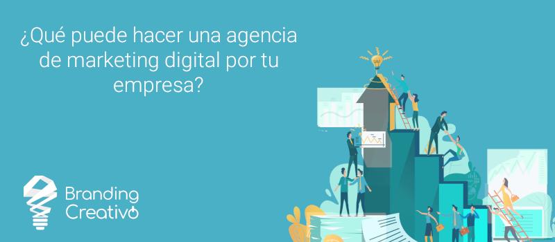 ¿Qué puede hacer una agencia de marketing digital para tu empresa?