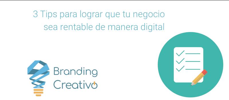 3 Tips para lograr que tu negocio sea rentable de manera digital